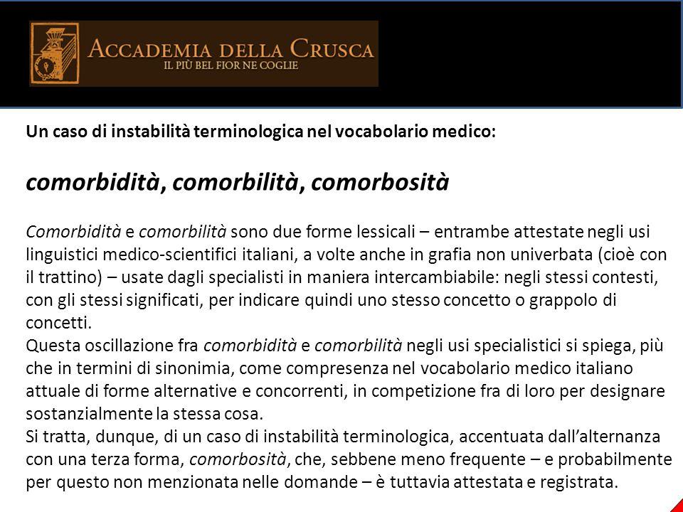 Un caso di instabilità terminologica nel vocabolario medico: comorbidità, comorbilità, comorbosità Comorbidità e comorbilità sono due forme lessicali