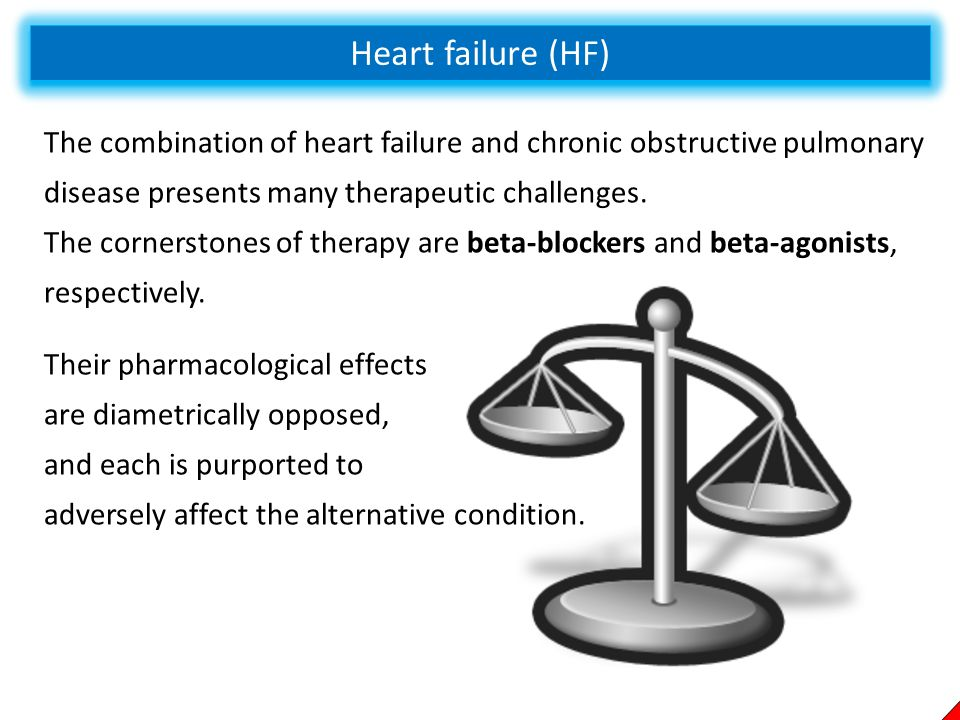 Heart failure (HF) The combination of heart failure and chronic obstructive pulmonary disease presents many therapeutic challenges. The cornerstones o