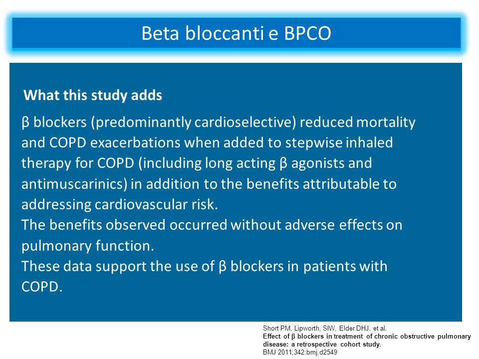 Beta bloccanti e BPCO Short PM, Lipworth, SIW, Elder DHJ, et al. Effect of β blockers in treatment of chronic obstructive pulmonary disease: a retrosp