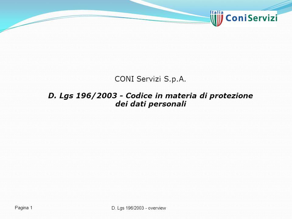 D. Lgs 196/2003 - overview Pagina 1 CONI Servizi S.p.A. D. Lgs 196/2003 - Codice in materia di protezione dei dati personali