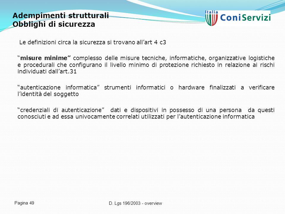 """D. Lgs 196/2003 - overview Pagina 49 Adempimenti strutturali Obblighi di sicurezza Le definizioni circa la sicurezza si trovano all'art 4 c3 """"misure m"""