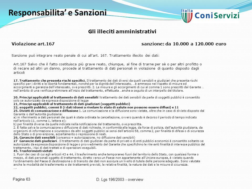 D. Lgs 196/2003 - overview Pagina 63 Responsabilita' e Sanzioni Gli illeciti amministrativi Violazione art.167sanzione: da 10.000 a 120.000 euro Sanzi