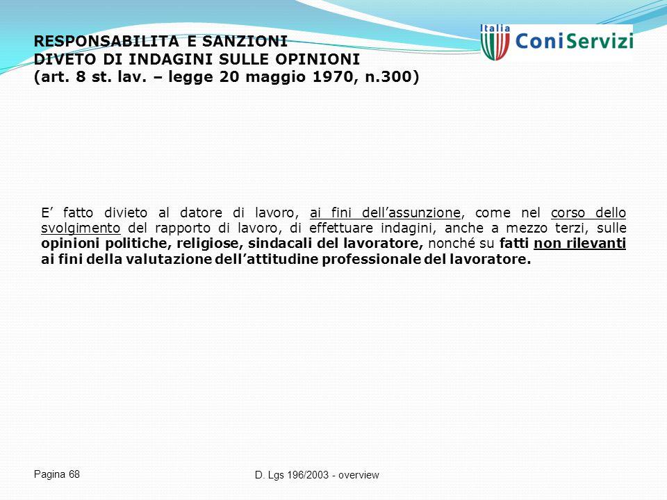 D. Lgs 196/2003 - overview Pagina 68 RESPONSABILITA E SANZIONI DIVETO DI INDAGINI SULLE OPINIONI (art. 8 st. lav. – legge 20 maggio 1970, n.300) E' fa