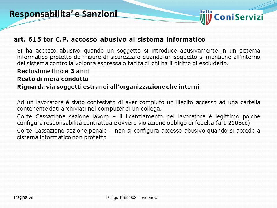 D. Lgs 196/2003 - overview Pagina 69 art. 615 ter C.P. accesso abusivo al sistema informatico Si ha accesso abusivo quando un soggetto si introduce ab