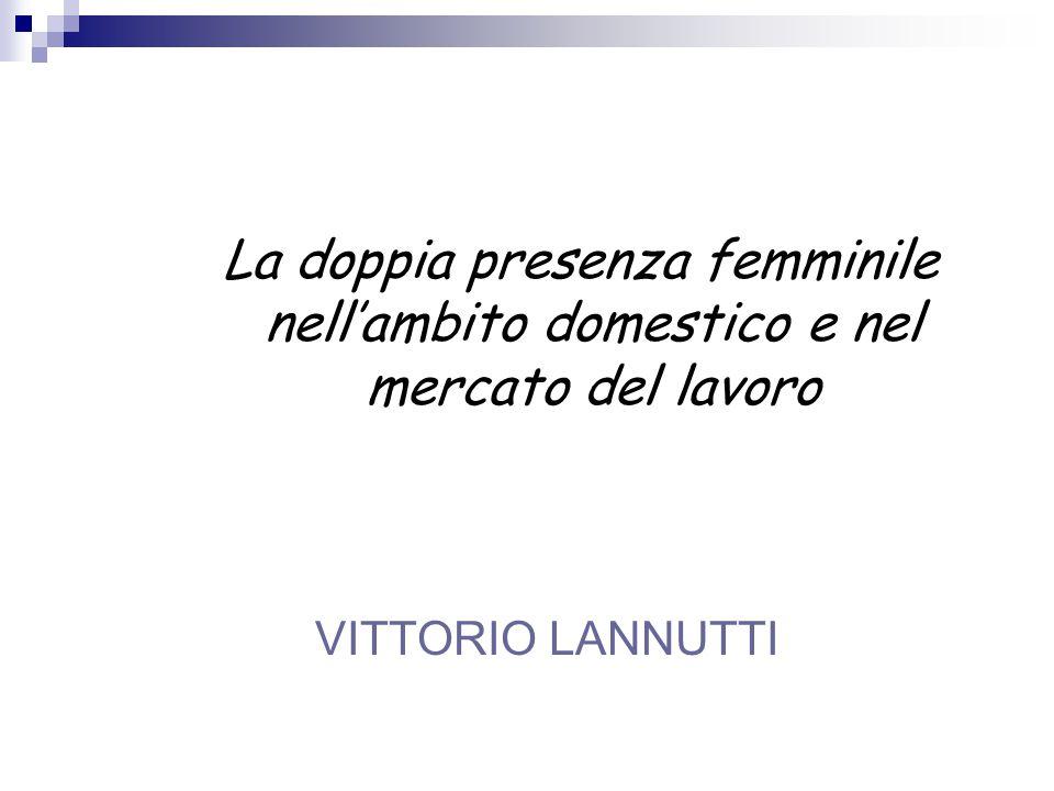 La doppia presenza femminile nell'ambito domestico e nel mercato del lavoro VITTORIO LANNUTTI
