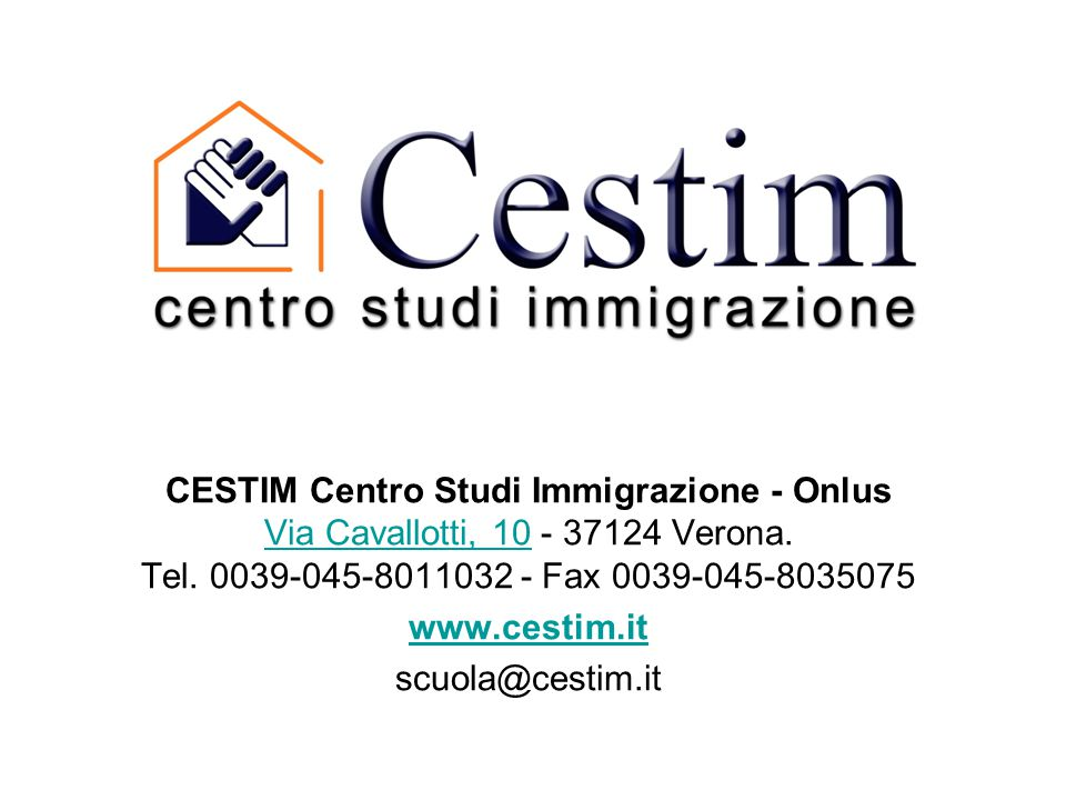 CESTIM Centro Studi Immigrazione - Onlus Via Cavallotti, 10 - 37124 Verona. Tel. 0039-045-8011032 - Fax 0039-045-8035075 Via Cavallotti, 10 www.cestim