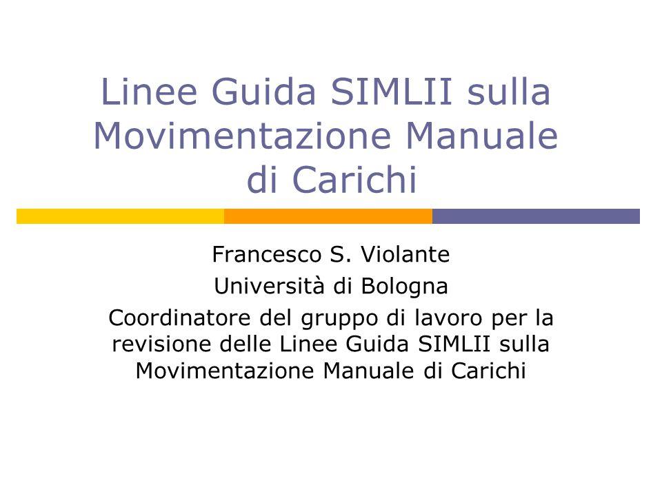 Linee Guida SIMLII sulla Movimentazione Manuale di Carichi Francesco S. Violante Università di Bologna Coordinatore del gruppo di lavoro per la revisi