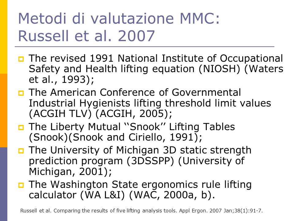 Metodi di valutazione MMC: Russell et al. 2007  The revised 1991 National Institute of Occupational Safety and Health lifting equation (NIOSH) (Water