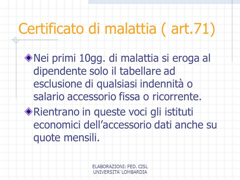 ELABORAZIONI: FED. CISL UNIVERSITA LOMBARDIA Certificato di malattia ( art.71) Nei primi 10gg.