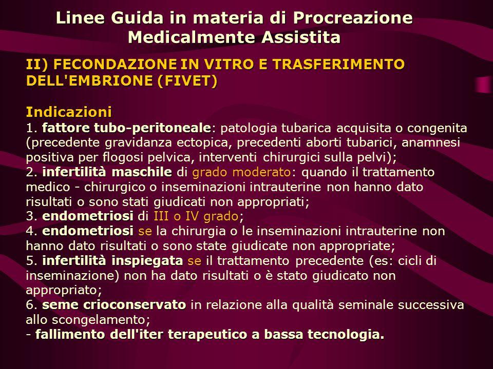 Linee Guida in materia di Procreazione Medicalmente Assistita II) FECONDAZIONE IN VITRO E TRASFERIMENTO DELL'EMBRIONE (FIVET) Indicazioni fattore tubo