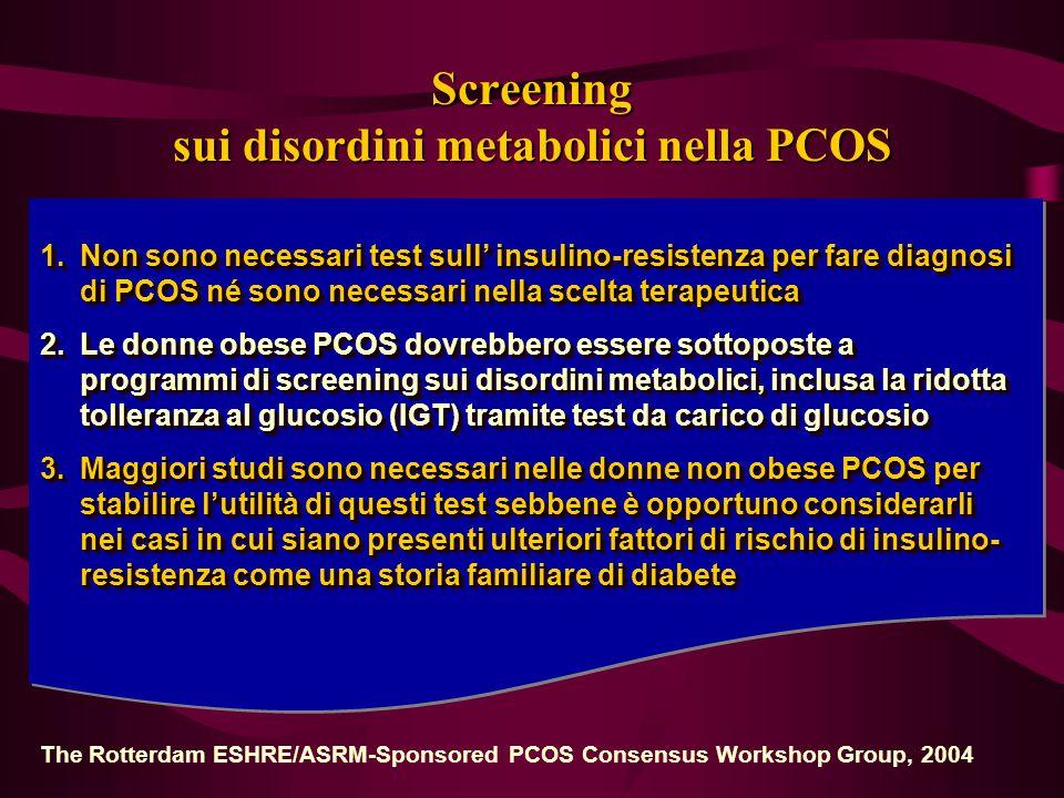 Screening sui disordini metabolici nella PCOS 1.Non sono necessari test sull' insulino-resistenza per fare diagnosi di PCOS né sono necessari nella sc