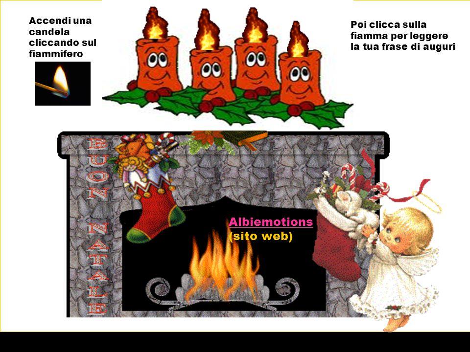 Accendi una candela cliccando sul fiammifero Poi clicca sulla fiamma per leggere la tua frase di auguri Albiemotions Albiemotions (sito web)