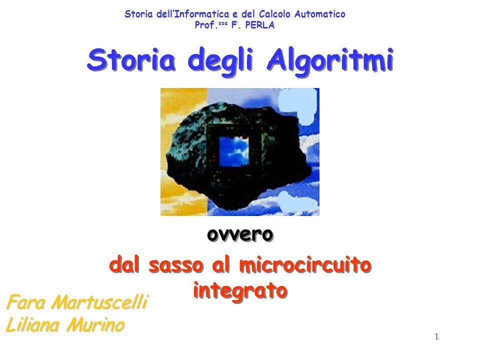 1 Storia degli Algoritmi ovvero dal sasso al microcircuito integrato ovvero dal sasso al microcircuito integrato Fara Martuscelli Liliana Murino Stori