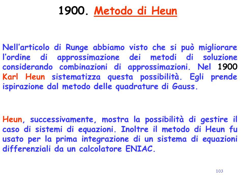 103 1900. Metodo di Heun Nell'articolo di Runge abbiamo visto che si può migliorare l'ordine di approssimazione dei metodi di soluzione considerando c