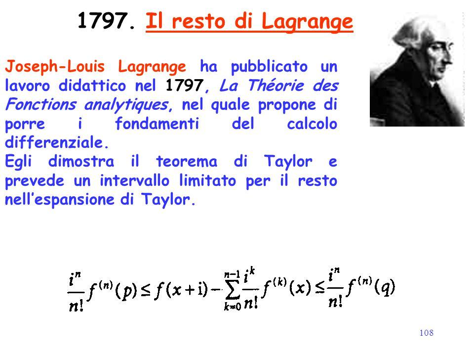 108 1797. Il resto di Lagrange Joseph-Louis Lagrange ha pubblicato un lavoro didattico nel 1797, La Théorie des Fonctions analytiques, nel quale propo