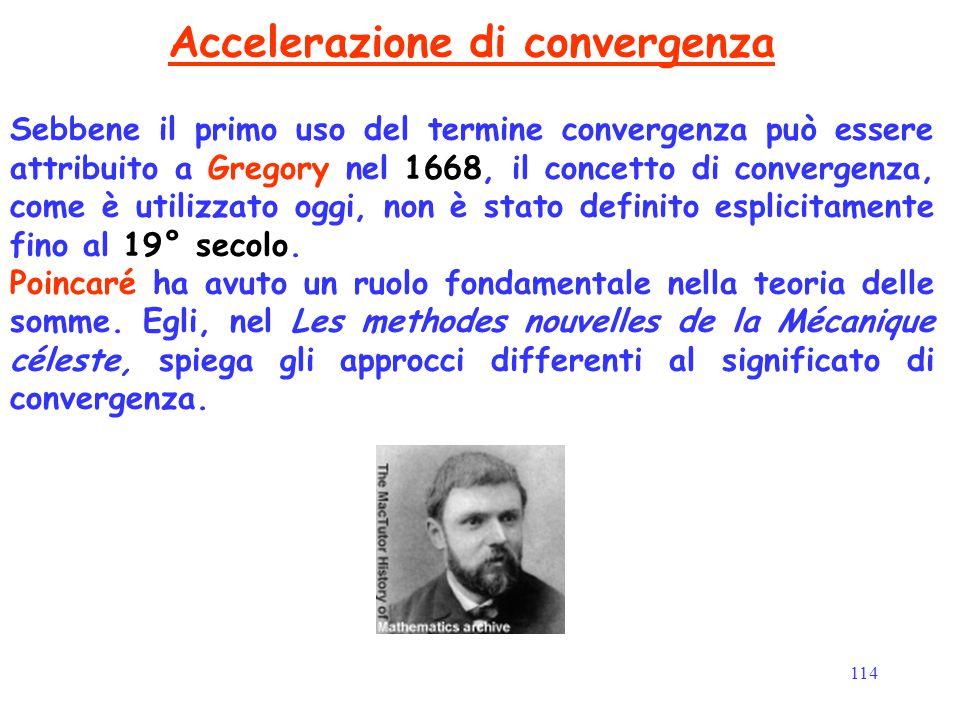 114 Accelerazione di convergenza Sebbene il primo uso del termine convergenza può essere attribuito a Gregory nel 1668, il concetto di convergenza, co
