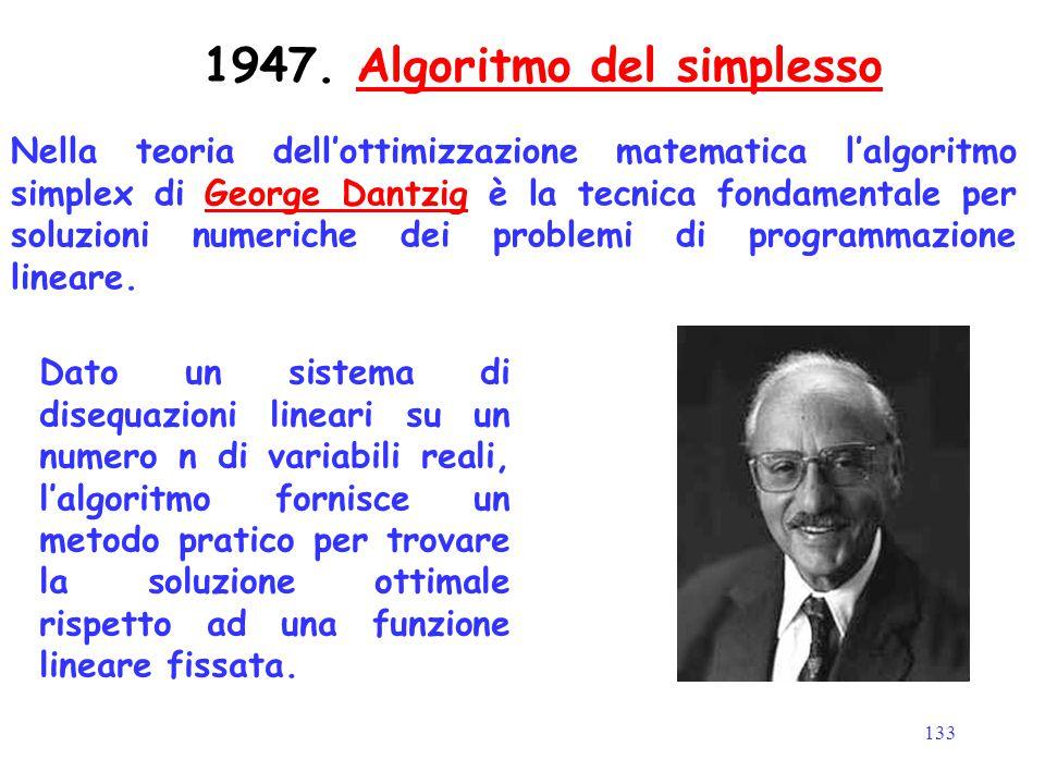 133 1947. Algoritmo del simplessoAlgoritmo del simplesso Nella teoria dell'ottimizzazione matematica l'algoritmo simplex di George Dantzig è la tecnic
