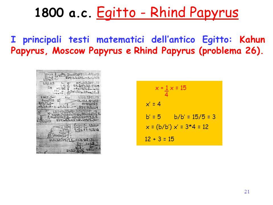 21 1800 a.c. Egitto - Rhind Papyrus I principali testi matematici dell'antico Egitto: Kahun Papyrus, Moscow Papyrus e Rhind Papyrus (problema 26). x +