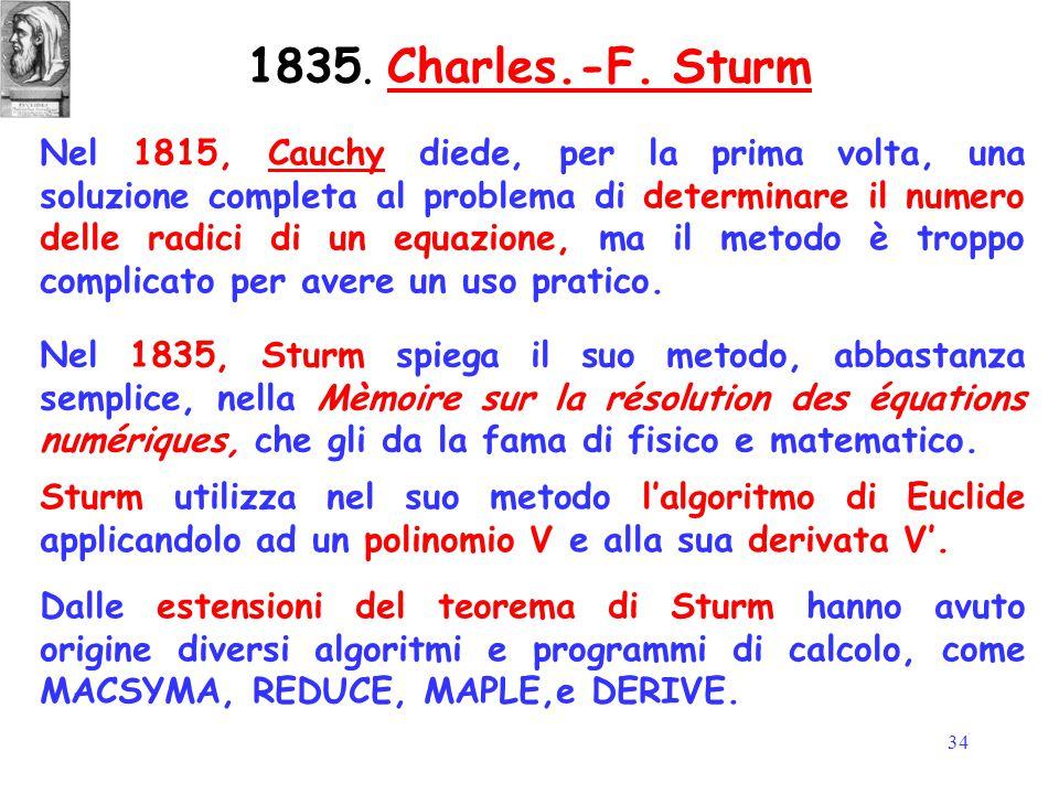 34 Nel 1815, Cauchy diede, per la prima volta, una soluzione completa al problema di determinare il numero delle radici di un equazione, ma il metodo