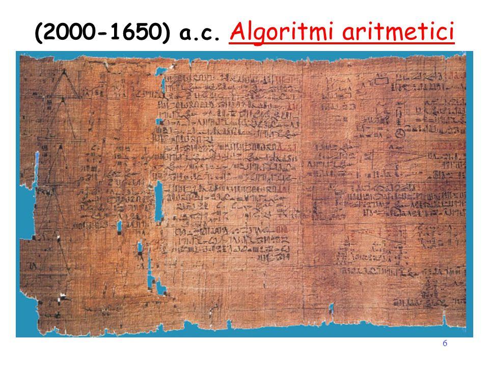 6 (2000-1650) a.c. Algoritmi aritmetici Gli algoritmi egiziani Duplation e Mediation sono estratti dal Rhind Papyrus. 2 3 1 5 1 30 1 2 3 1 10 1 30 21