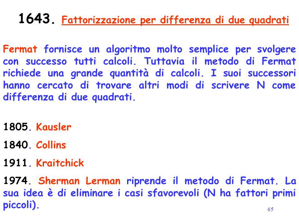65 1643. Fattorizzazione per differenza di due quadrati Fermat fornisce un algoritmo molto semplice per svolgere con successo tutti calcoli. Tuttavia
