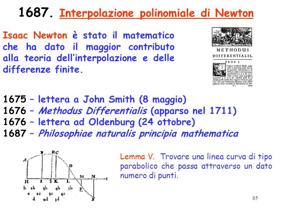 85 1687. Interpolazione polinomiale di Newton Isaac Newton è stato il matematico che ha dato il maggior contributo alla teoria dell'interpolazione e d