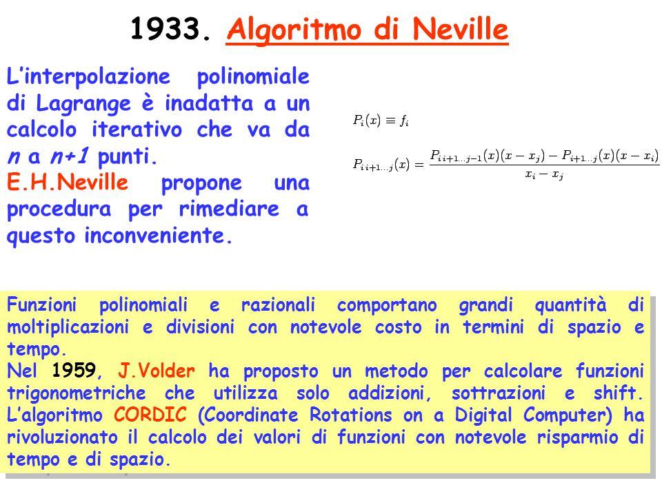 89 1933. Algoritmo di Neville L'interpolazione polinomiale di Lagrange è inadatta a un calcolo iterativo che va da n a n+1 punti. E.H.Neville propone