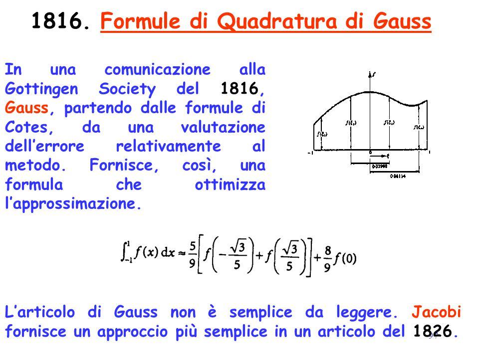 97 1816. Formule di Quadratura di Gauss In una comunicazione alla Gottingen Society del 1816, Gauss, partendo dalle formule di Cotes, da una valutazio