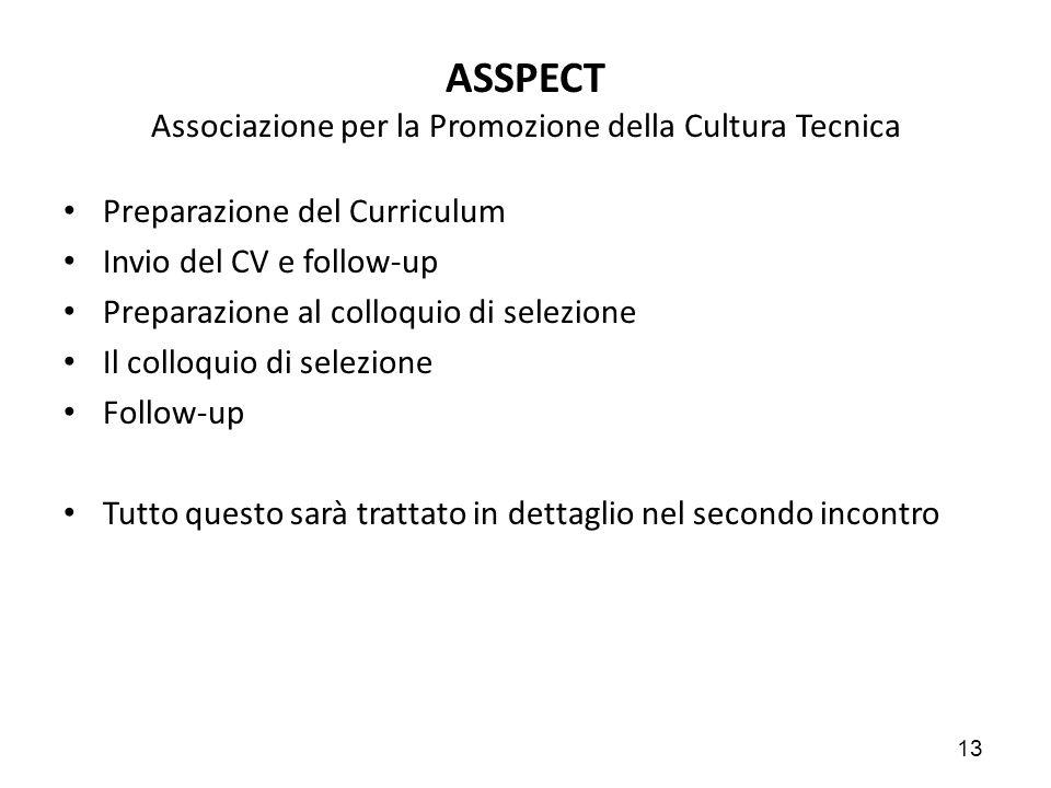 13 ASSPECT Associazione per la Promozione della Cultura Tecnica Preparazione del Curriculum Invio del CV e follow-up Preparazione al colloquio di sele