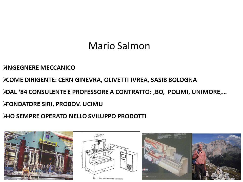 16 Mario Salmon  INGEGNERE MECCANICO  COME DIRIGENTE: CERN GINEVRA, OLIVETTI IVREA, SASIB BOLOGNA  DAL '84 CONSULENTE E PROFESSORE A CONTRATTO:,BO,