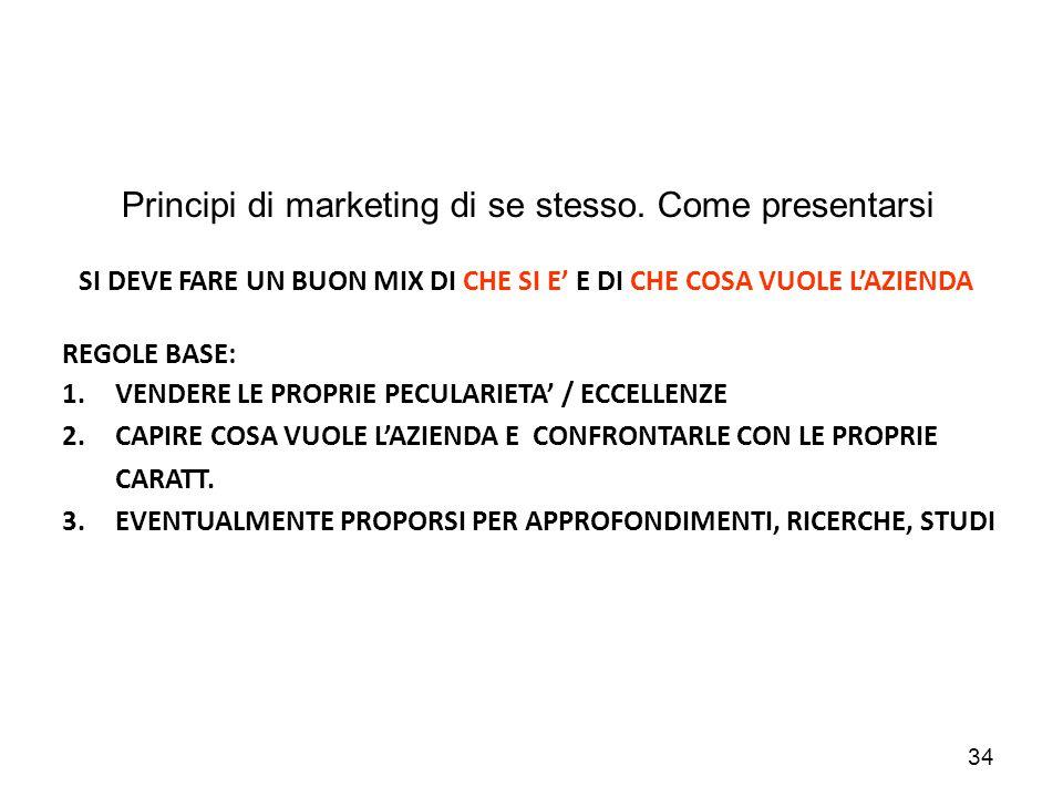 34 Principi di marketing di se stesso. Come presentarsi SI DEVE FARE UN BUON MIX DI CHE SI E' E DI CHE COSA VUOLE L'AZIENDA REGOLE BASE: 1.VENDERE LE