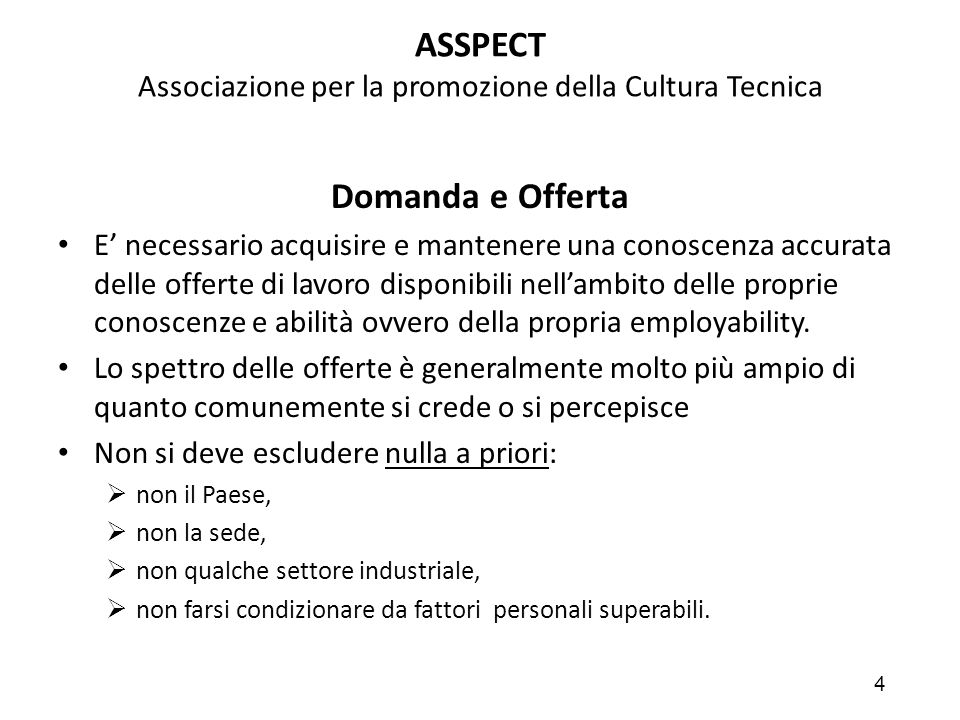 4 ASSPECT Associazione per la promozione della Cultura Tecnica Domanda e Offerta E' necessario acquisire e mantenere una conoscenza accurata delle off