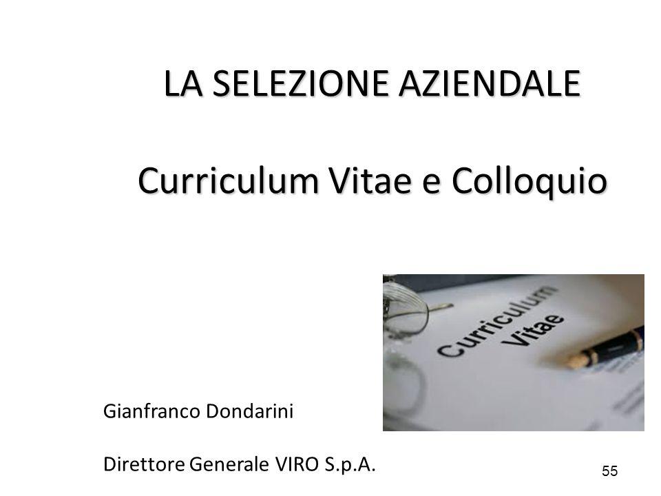 55 LA SELEZIONE AZIENDALE Curriculum Vitae e Colloquio Gianfranco Dondarini Direttore Generale VIRO S.p.A.