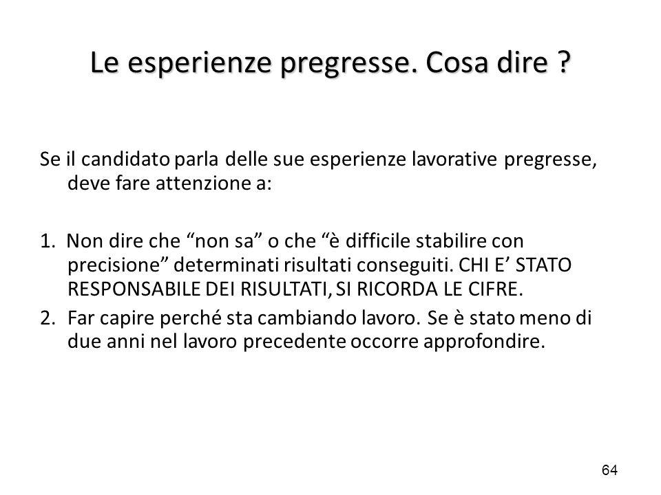 """64 Le esperienze pregresse. Cosa dire ? Se il candidato parla delle sue esperienze lavorative pregresse, deve fare attenzione a: 1. Non dire che """"non"""