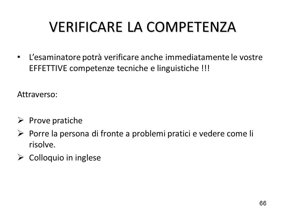 66 VERIFICARE LA COMPETENZA L'esaminatore potrà verificare anche immediatamente le vostre EFFETTIVE competenze tecniche e linguistiche !!! Attraverso: