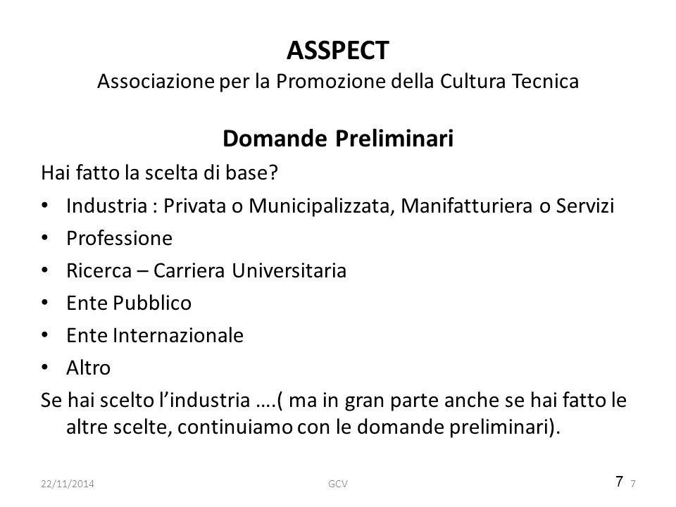 7 ASSPECT Associazione per la Promozione della Cultura Tecnica Domande Preliminari Hai fatto la scelta di base? Industria : Privata o Municipalizzata,