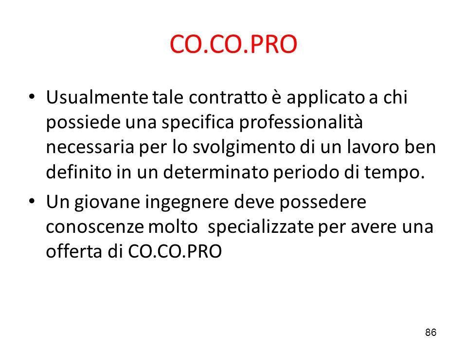 86 CO.CO.PRO Usualmente tale contratto è applicato a chi possiede una specifica professionalità necessaria per lo svolgimento di un lavoro ben definit