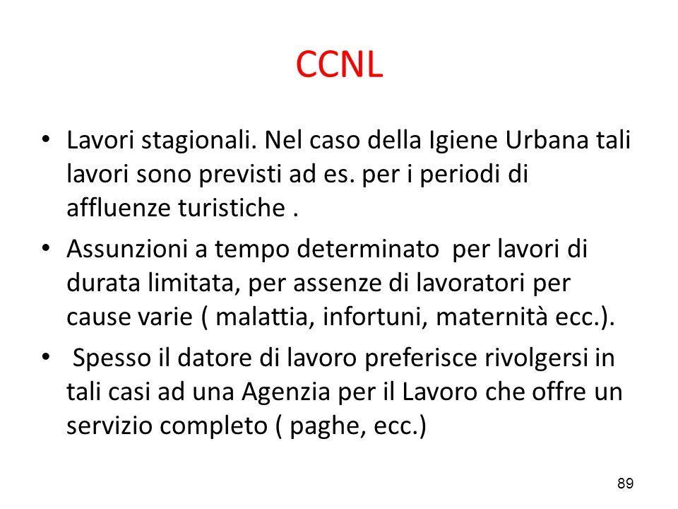 89 CCNL Lavori stagionali. Nel caso della Igiene Urbana tali lavori sono previsti ad es. per i periodi di affluenze turistiche. Assunzioni a tempo det