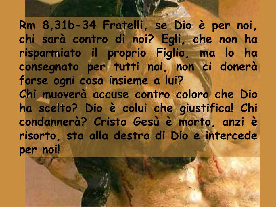 Rm 8,31b-34 Fratelli, se Dio è per noi, chi sarà contro di noi.