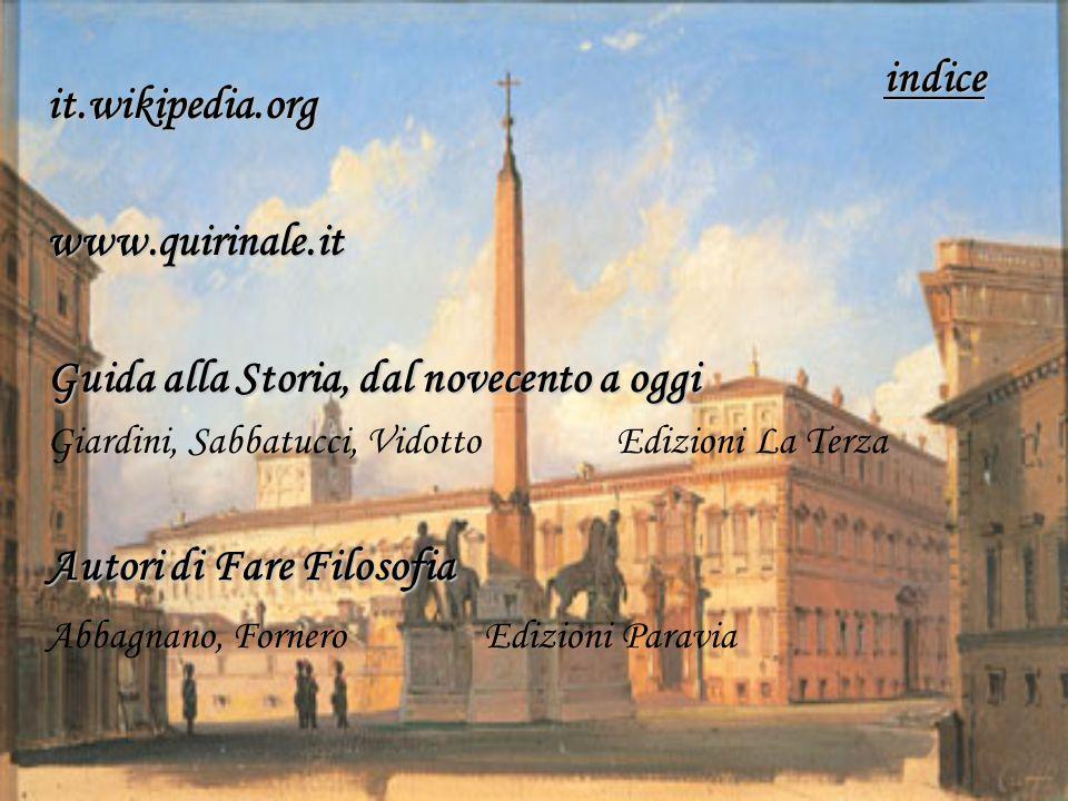 it.wikipedia.orgwww.quirinale.it Guida alla Storia, dal novecento a oggi Giardini, Sabbatucci, Vidotto Edizioni La Terza Autori di Fare Filosofia Abba