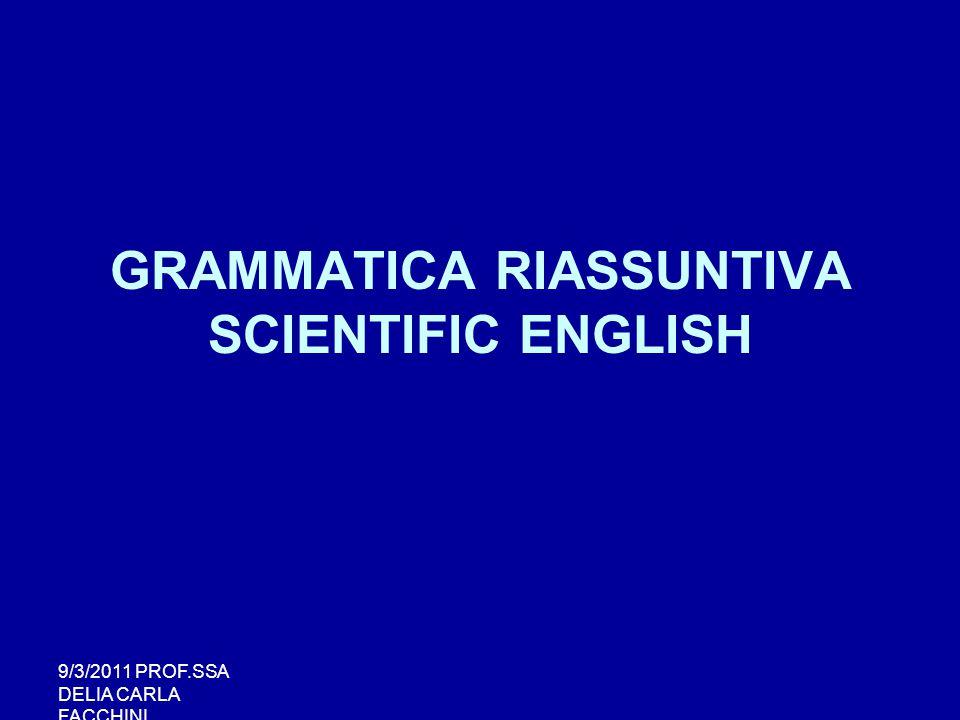9/3/2011 PROF.SSA DELIA CARLA FACCHINI GRAMMATICA RIASSUNTIVA SCIENTIFIC ENGLISH