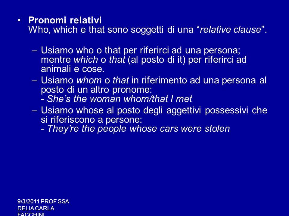 """9/3/2011 PROF.SSA DELIA CARLA FACCHINI Pronomi relativi Who, which e that sono soggetti di una """"relative clause"""". –Usiamo who o that per riferirci ad"""
