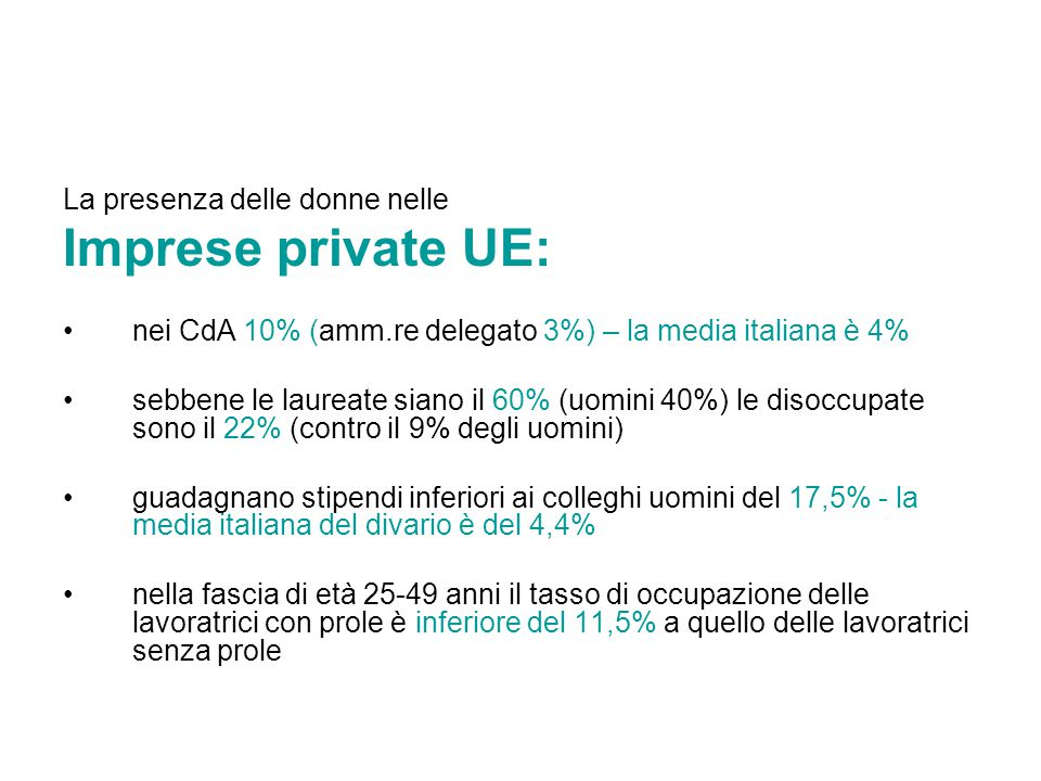 La presenza delle donne nelle Imprese private UE: nei CdA 10% (amm.re delegato 3%) – la media italiana è 4% sebbene le laureate siano il 60% (uomini 4