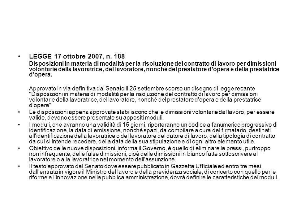 LEGGE 17 ottobre 2007, n. 188 Disposizioni in materia di modalità per la risoluzione del contratto di lavoro per dimissioni volontarie della lavoratri