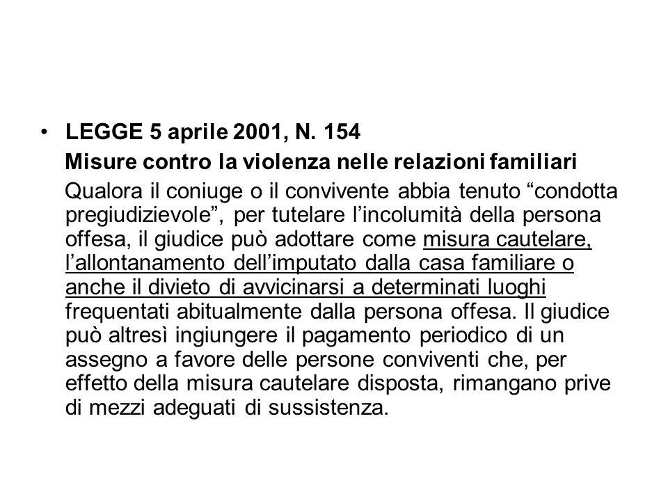 """LEGGE 5 aprile 2001, N. 154 Misure contro la violenza nelle relazioni familiari Qualora il coniuge o il convivente abbia tenuto """"condotta pregiudiziev"""