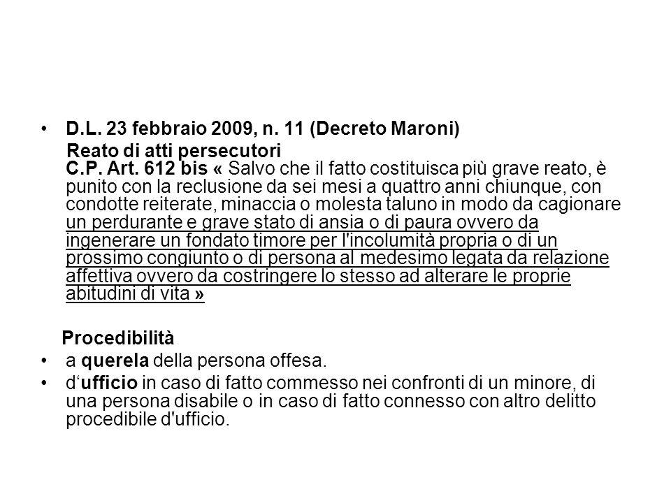 D.L. 23 febbraio 2009, n. 11 (Decreto Maroni) Reato di atti persecutori C.P. Art. 612 bis « Salvo che il fatto costituisca più grave reato, è punito c