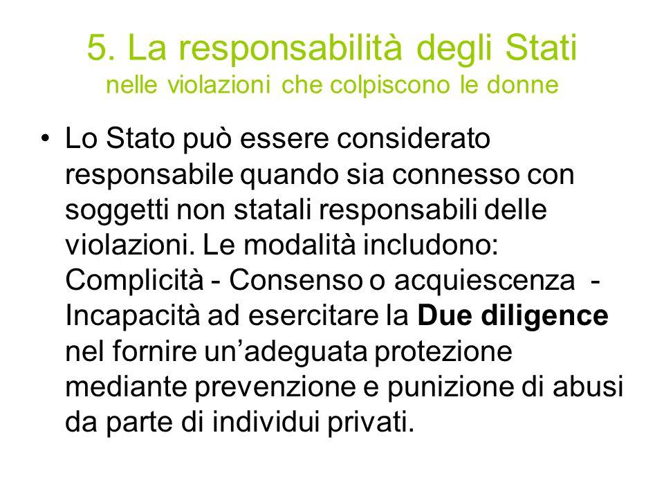 5. La responsabilità degli Stati nelle violazioni che colpiscono le donne Lo Stato può essere considerato responsabile quando sia connesso con soggett