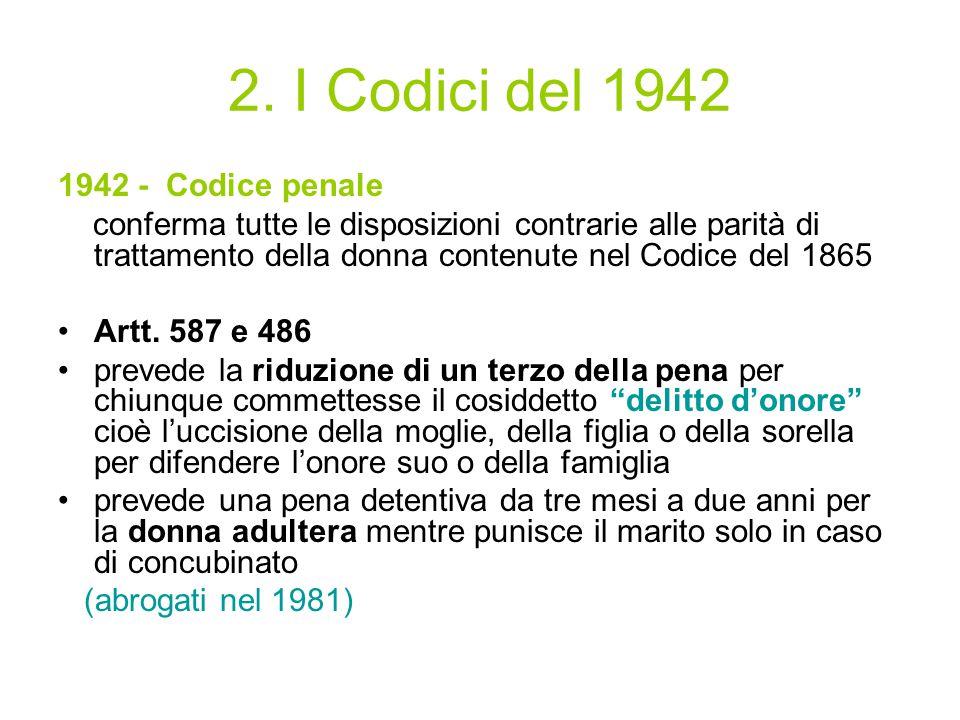 2. I Codici del 1942 1942 - Codice penale conferma tutte le disposizioni contrarie alle parità di trattamento della donna contenute nel Codice del 186