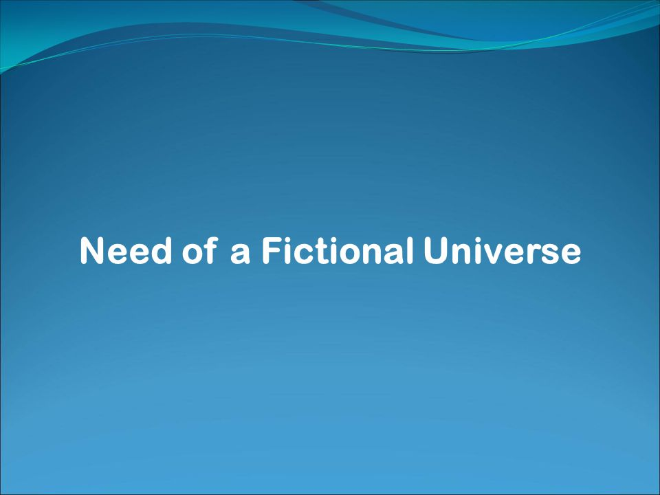 Need of a Fictional Universe
