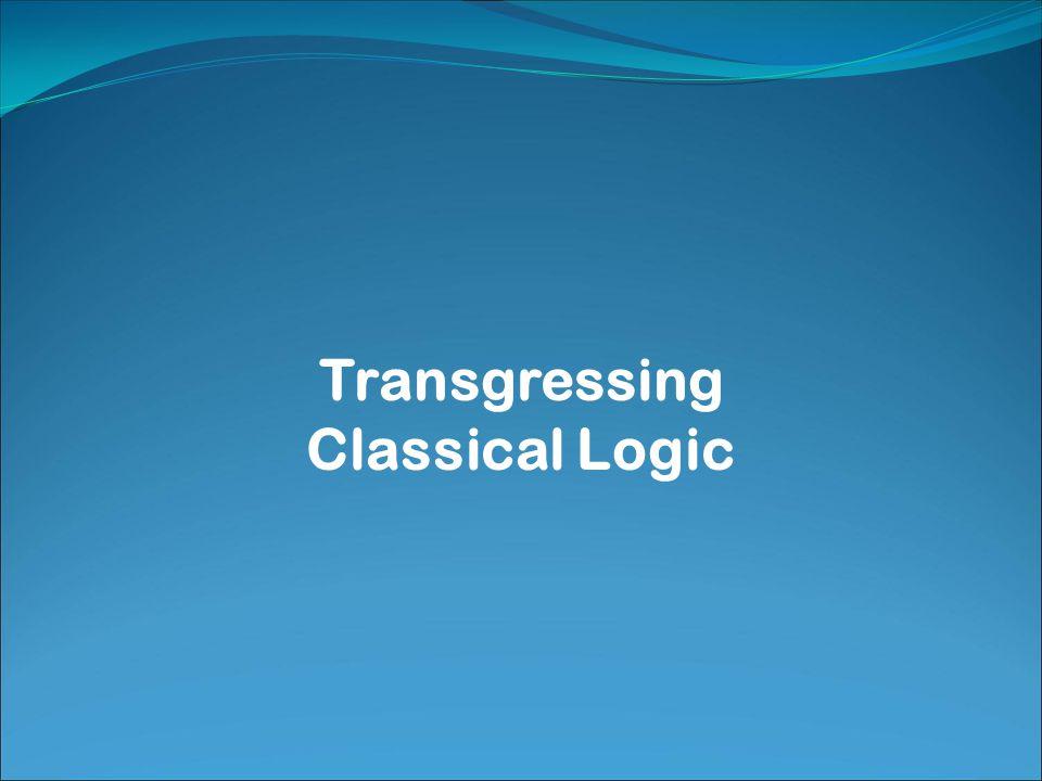 Transgressing Classical Logic